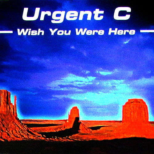 Wish You Were Here by Urgent C