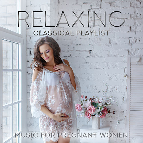 Relaxing Classical Playlist: Music for Pregnant Women de Various Artists