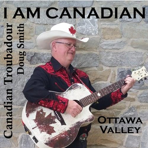 I Am Canadian by Canadian Troubadour Doug Smith