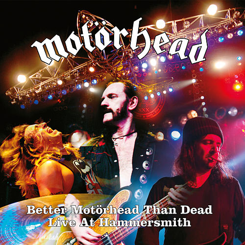 Better Motörhead Than Dead (Live At Hammersmith) by Motörhead