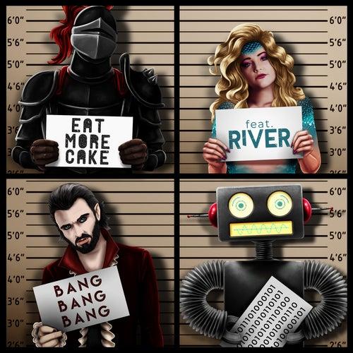 Bang Bang Bang (feat. River) by Eat More Cake