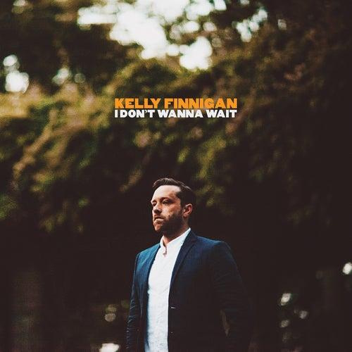 I Don't Wanna Wait by Kelly Finnigan