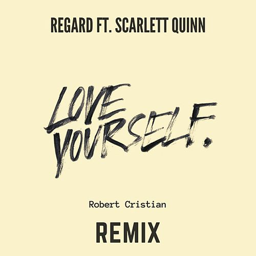 Love Yourself (feat. Scarlett Quinn) [Robert Cristian Remix] von Regard