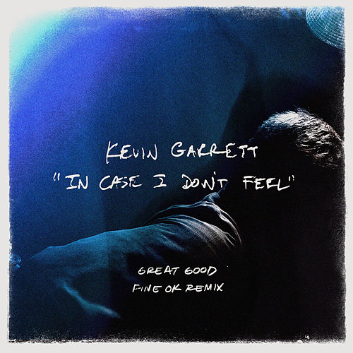 In Case I Don't Feel (Great Good Fine Ok Remix) by Kevin Garrett