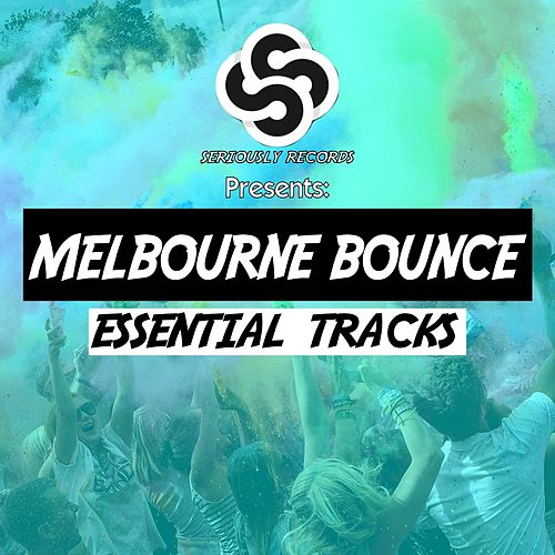 Seriously Records Presents: Melbourne Bounce (Essential Tracks) by Various Artists