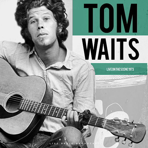 Live On The Scene 1973 (Live) de Tom Waits