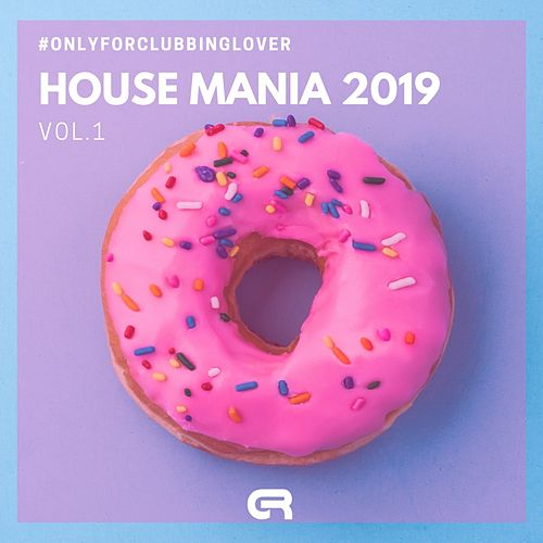 House Mania 2019, Vol.1 (Only for Clubbing Lovers) de Various Artists