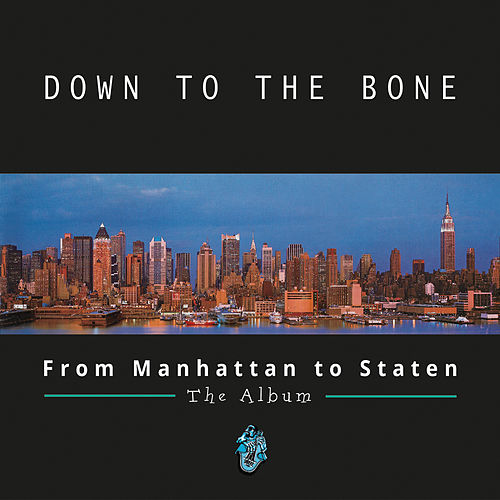 From Manhattan to Staten: The Album by Down to the Bone