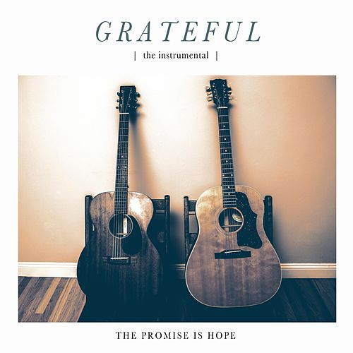 Grateful (Instrumental) by The Promise Is Hope