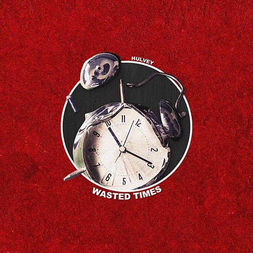 Wasted Times by Hulvey
