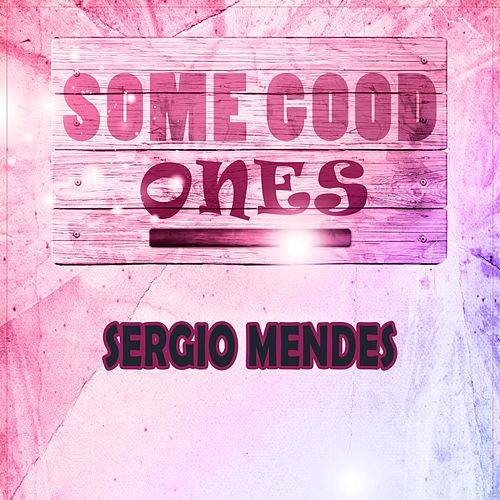 Some Good Ones by Sergio Mendes