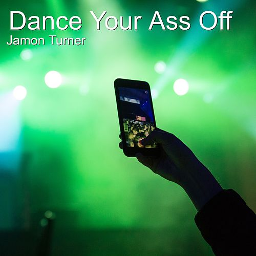 Dance Your Ass Off by Jamon Turner