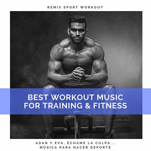 Best Workout Music for Training & Fitness (Adan Y Eva, Échame La Culpa... Música Para Hacer Deporte) by Remix Sport Workout