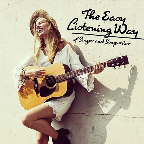 The Easy Listening Way of Singer and Songwriter by Various Artists