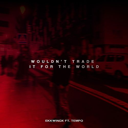 Wouldn't Trade It for the World (feat. Tempo) de Ekkwinox