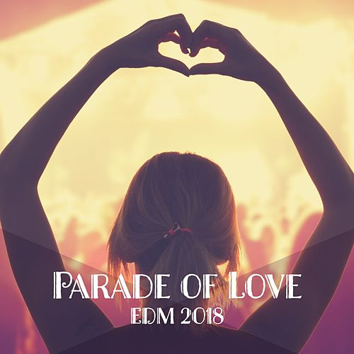 Parade of Love: EDM 2018 de Various Artists