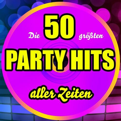 Die 50 größten Party Hits aller Zeiten von Various Artists