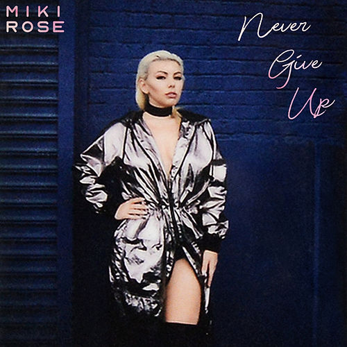 Never Give Up by Miki Rose