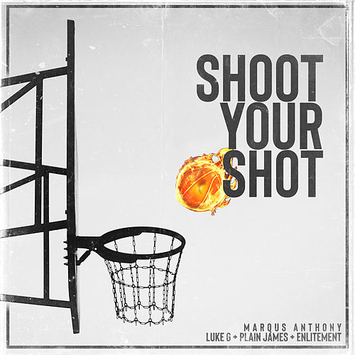 Shoot Your Shot (feat. Luke G, Plain James & Enlitement) by Marqus Anthony
