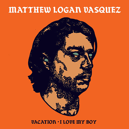 Vacation / I Love My Boy by Matthew Logan Vasquez