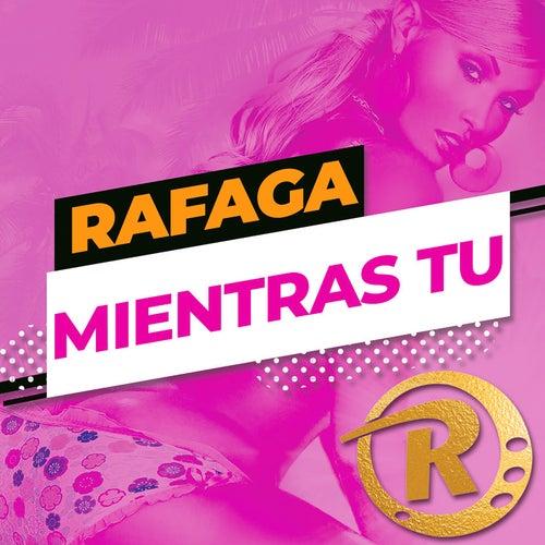 Mientras Tú (Single) de Ráfaga