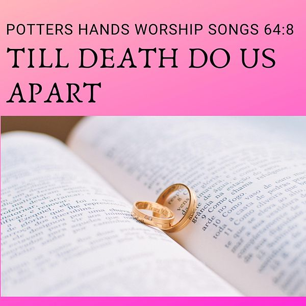 Till Death Do Us Apart By Potter S Hands Worship Songs Napster