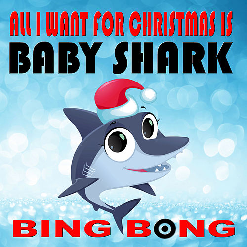 All I Want for Christmas Is Baby Shark by Bing Bong