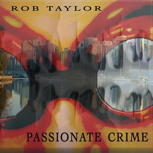 Passionate Crime by Rob Taylor