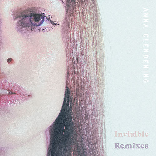 Invisible (Remixes) by Anna Clendening