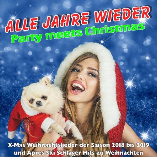 Alle Jahre wieder - Party meets Christmas (X-Mas Weihnachtslieder der Saison 2018 bis 2019 und Apres Ski Schlager Hits zu Weihnachten) von Various Artists