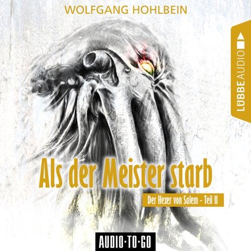 Als der Meister starb - Der Hexer von Salem 2 (Gekürzt) von Wolfgang Hohlbein