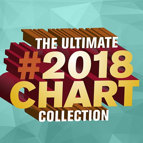 The Ultimate 2018 Chart Collection von Various Artists