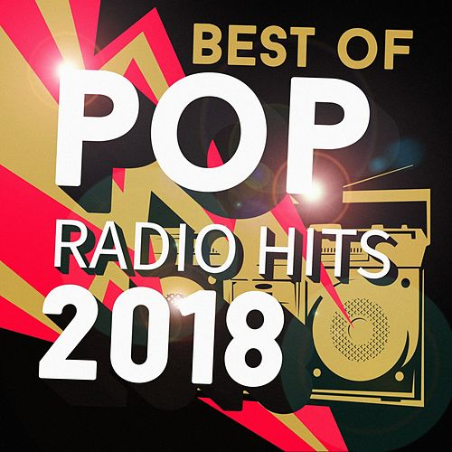 Best of Pop Radio Hits 2018 von Various Artists