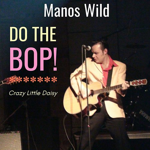 Do the Bop / Crazy Little Daisy by Manos Wild