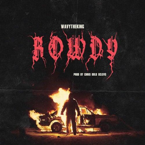 Rowdy by WavyTheKing