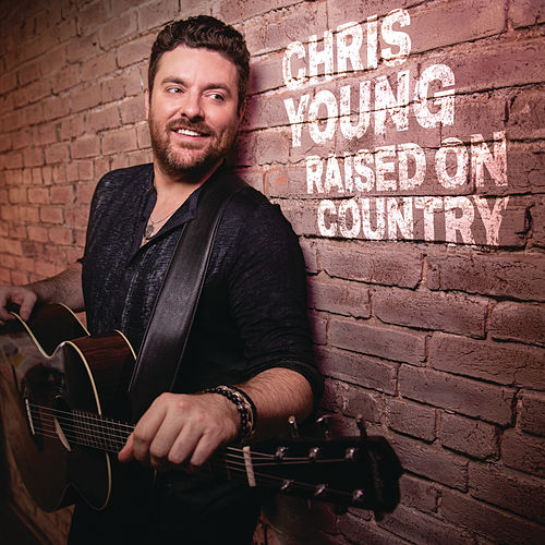Raised on Country by Chris Young