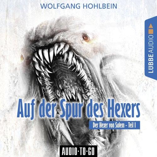 Auf der Spur des Hexers - Der Hexer von Salem 1 (Gekürzt) von Wolfgang Hohlbein