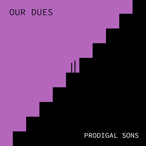 Our Dues by Prodigal Sons