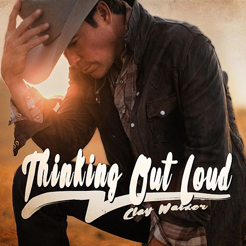 Thinking Out Loud by Clay Walker