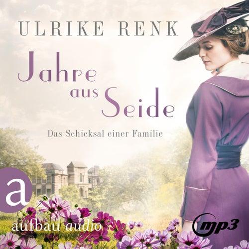 Jahre aus Seide (Gekürzt) von Ulrike Renk