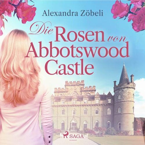 Die Rosen von Abbotswood Castle (Ungekürzt) von Alexandra Zöbeli
