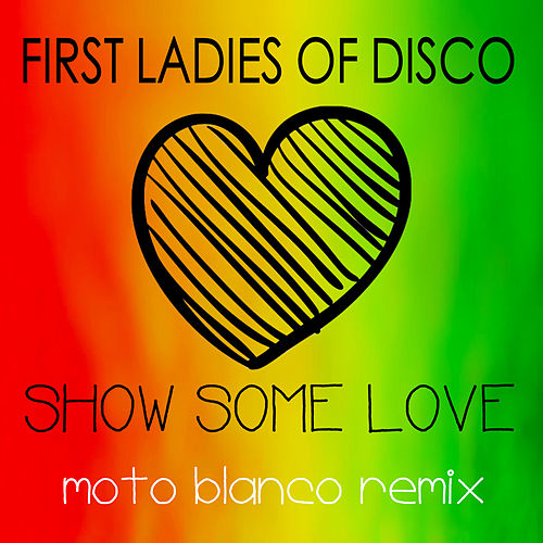 First Ladies of Disco, Show Some Love (Moto Blanco Remix) de First Ladies of Disco