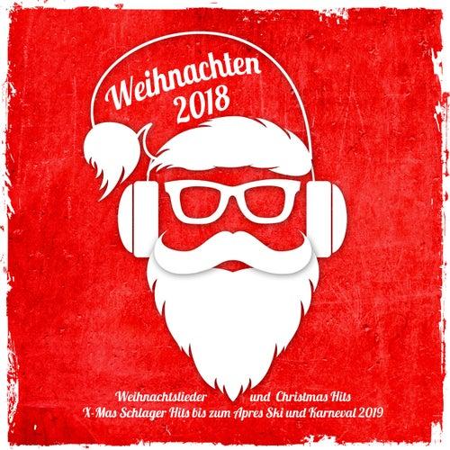 Weihnachten  2018 -  Weihnachtslieder und Christmas Hits (X-Mas Schlager Hits bis zum Apres Ski und Karnval 2019) von Various Artists