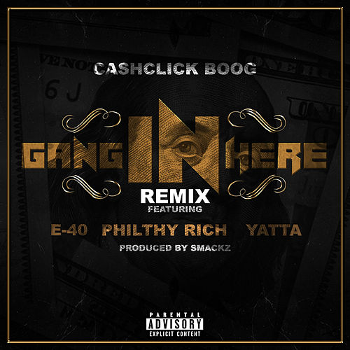 Gang In Here (Remix) [feat. E-40, Philthy Rich & Yatta] von Cash Click Boog