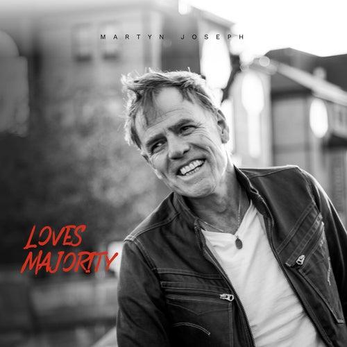 Loves Majority by Martyn Joseph