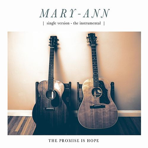 Mary-Ann (Instrumental) by The Promise Is Hope