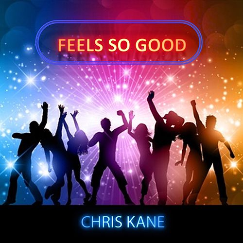 Feels so Good by Chris Kane