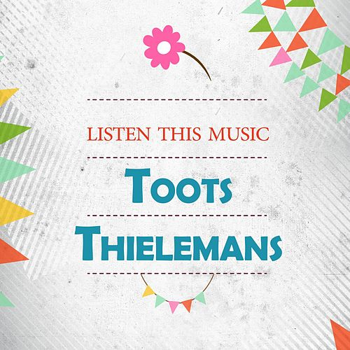 Listen This Music von Toots Thielemans