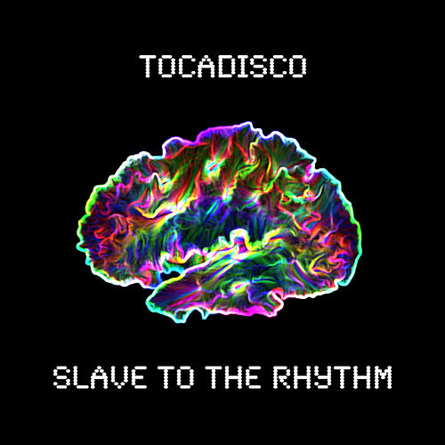 Slave to the Rhythm von Tocadisco