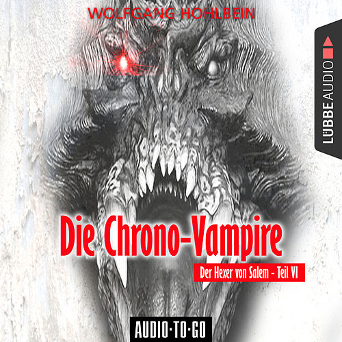 Die Chrono-Vampire - Der Hexer von Salem 6 (Gekürzt) von Wolfgang Hohlbein